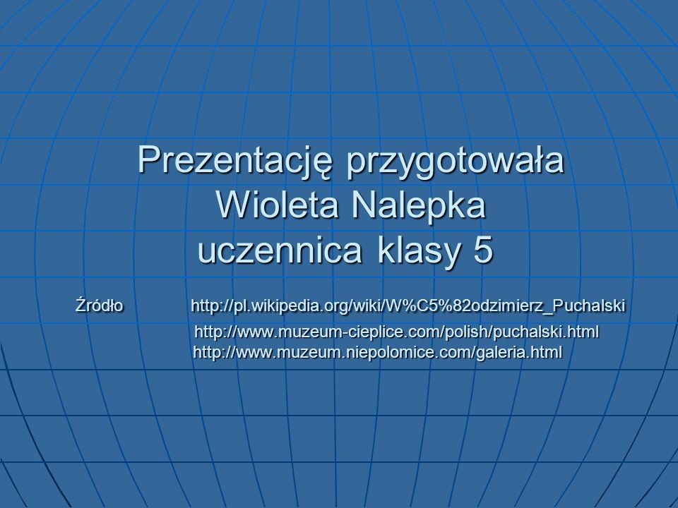 Prezentację przygotowała Wioleta Nalepka uczennica klasy 5 Źródło http://pl.wikipedia.org/wiki/W%C5%82odzimierz_Puchalski http://www.muzeum-cieplice.c