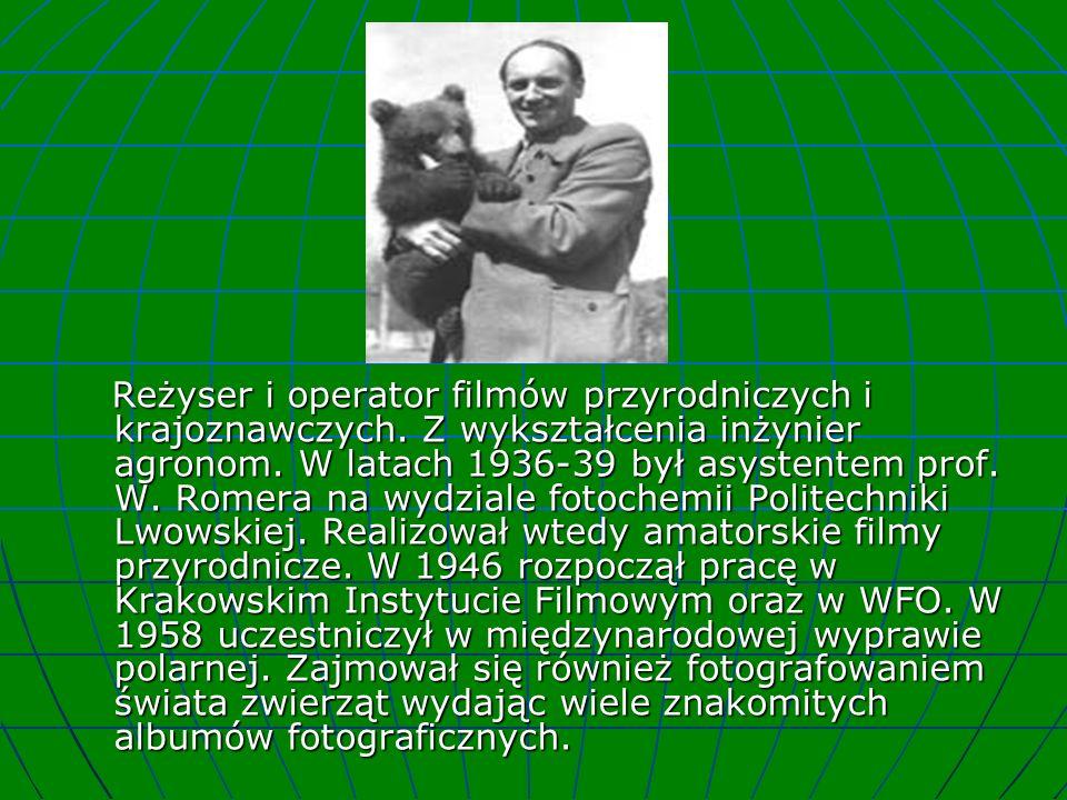 Reżyser i operator filmów przyrodniczych i krajoznawczych. Z wykształcenia inżynier agronom. W latach 1936-39 był asystentem prof. W. Romera na wydzia