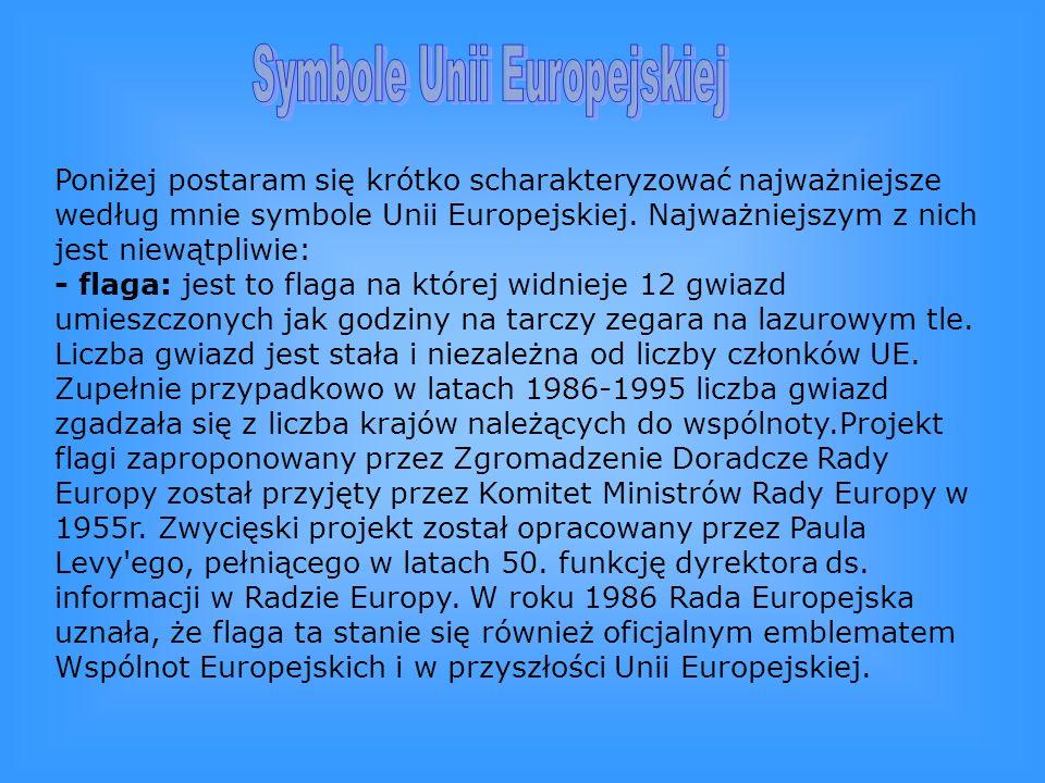 - hymn: Hymnem Unii Europejskiej jest finałowy moment IX Symfonii Ludwiga van Beethovena, czyli Oda do Radości.