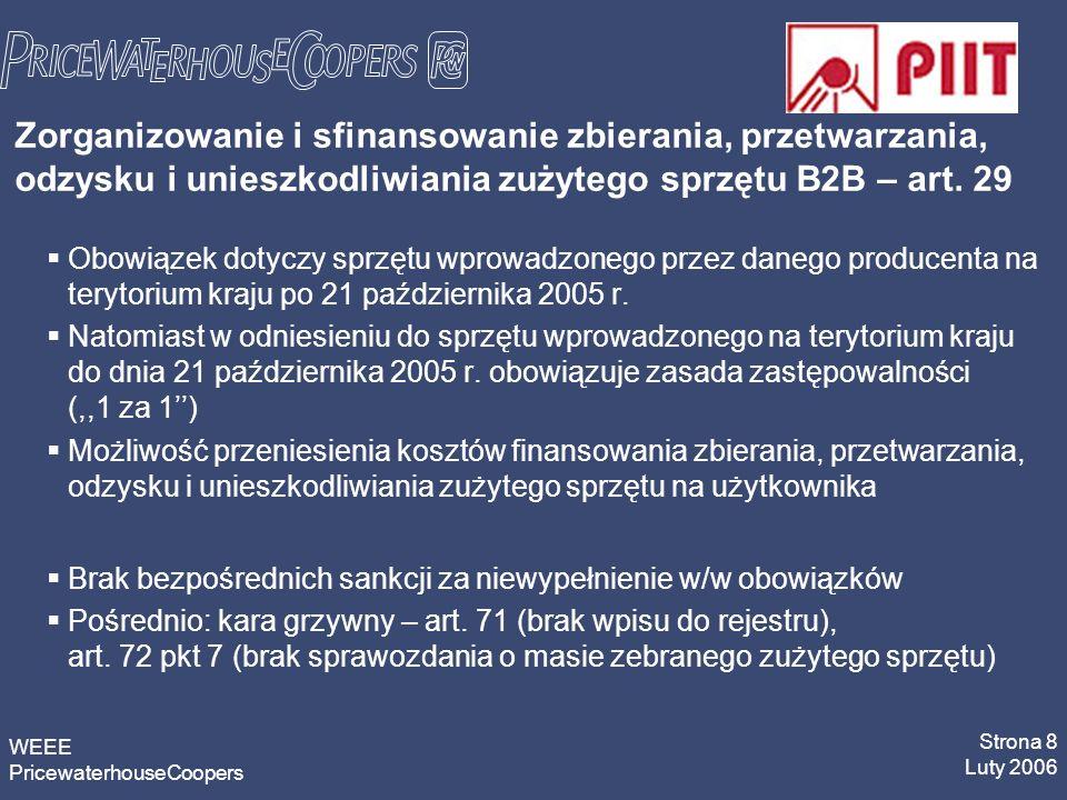 WEEE PricewaterhouseCoopers Strona 8 Luty 2006 Zorganizowanie i sfinansowanie zbierania, przetwarzania, odzysku i unieszkodliwiania zużytego sprzętu B2B – art.
