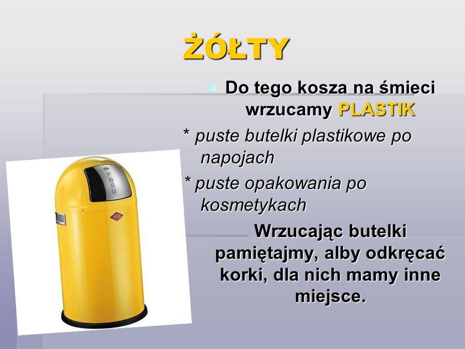 ŻÓŁTY Do tego kosza na śmieci wrzucamy PLASTIK Do tego kosza na śmieci wrzucamy PLASTIK * puste butelki plastikowe po napojach * puste opakowania po k