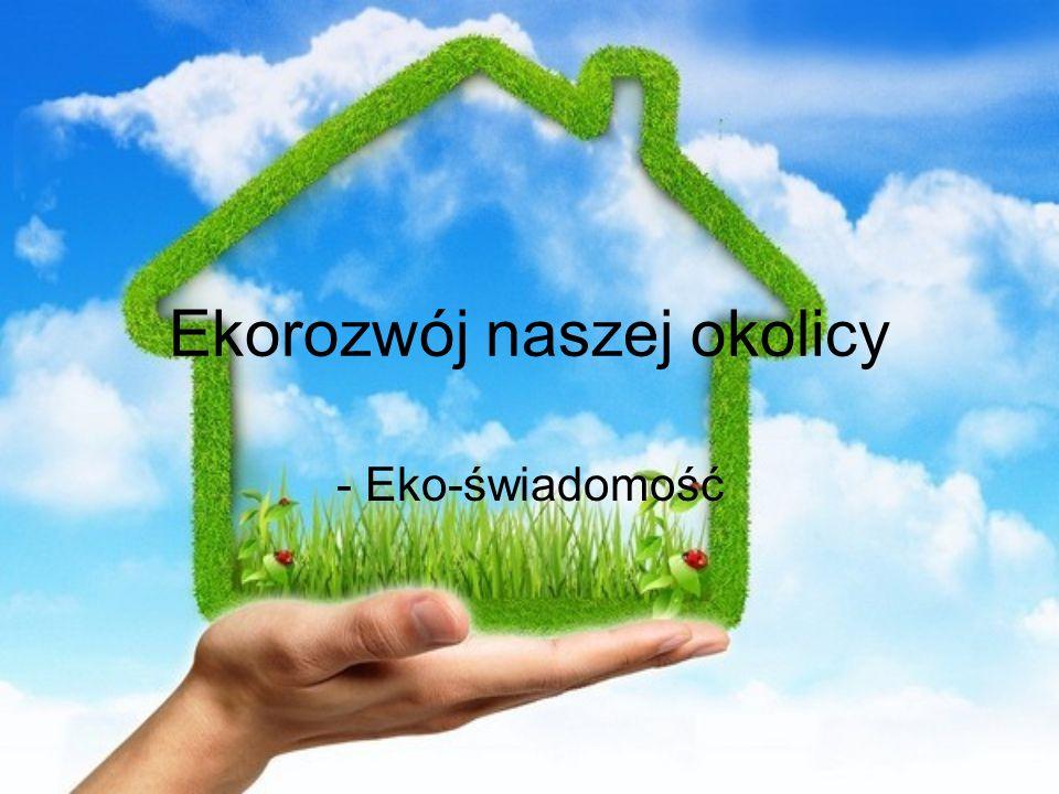 Ekorozwój naszej okolicy - Eko-świadomość