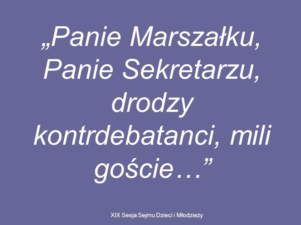 XIX Sesja Sejmu Dzieci i Młodzieży Panie Marszałku, Panie Sekretarzu, drodzy kontrdebatanci, mili goście…