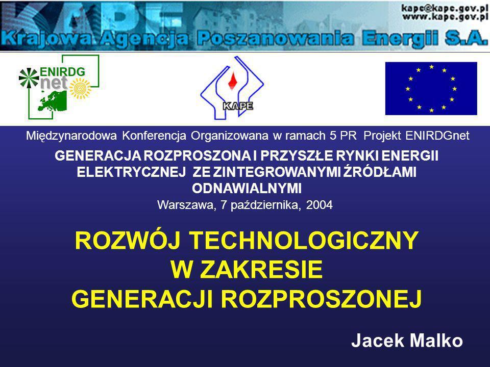 ROZWÓJ TECHNOLOGICZNY W ZAKRESIE GENERACJI ROZPROSZONEJ Jacek Malko Międzynarodowa Konferencja Organizowana w ramach 5 PR Projekt ENIRDGnet GENERACJA