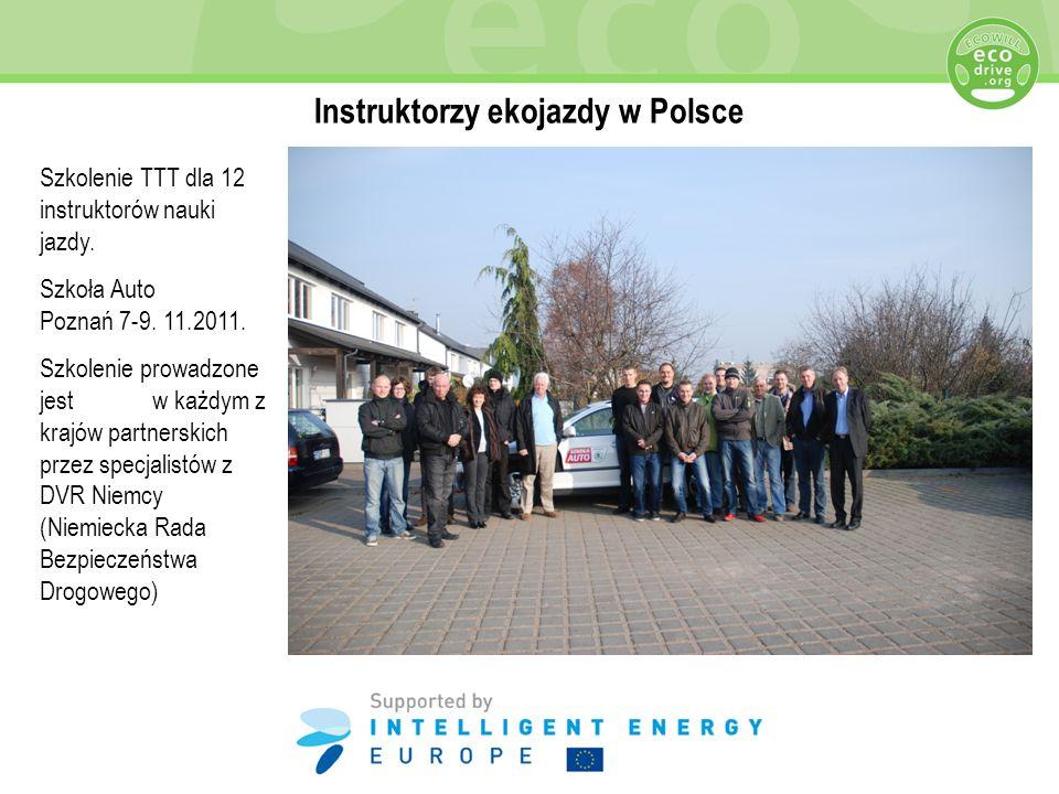 Instruktorzy ekojazdy w Polsce Szkolenie TTT dla 12 instruktorów nauki jazdy. Szkoła Auto Poznań 7-9. 11.2011. Szkolenie prowadzone jest w każdym z kr
