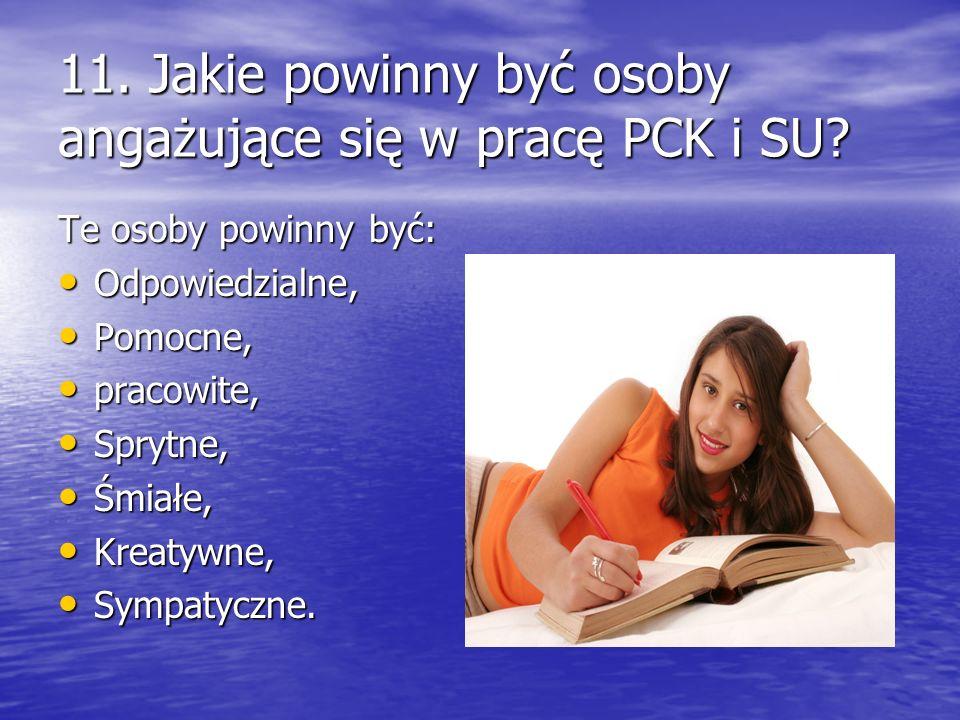 11.Jakie powinny być osoby angażujące się w pracę PCK i SU.