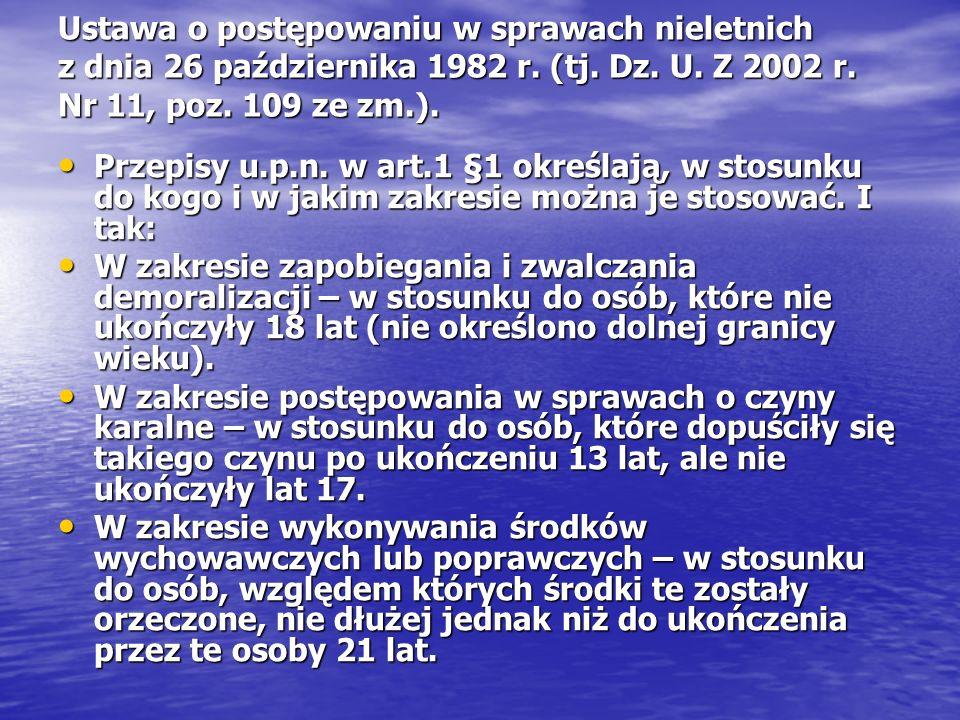 Ustawa o postępowaniu w sprawach nieletnich z dnia 26 października 1982 r. (tj. Dz. U. Z 2002 r. Nr 11, poz. 109 ze zm.). Przepisy u.p.n. w art.1 §1 o