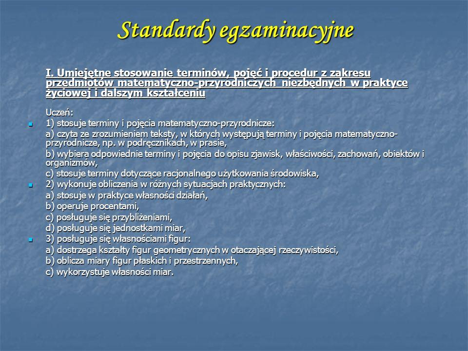 Standardy egzaminacyjne I. Umiejętne stosowanie terminów, pojęć i procedur z zakresu przedmiotów matematyczno-przyrodniczych niezbędnych w praktyce ży