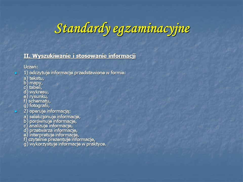 Standardy egzaminacyjne II. Wyszukiwanie i stosowanie informacji Uczeń: 1) odczytuje informacje przedstawione w formie: 1) odczytuje informacje przeds