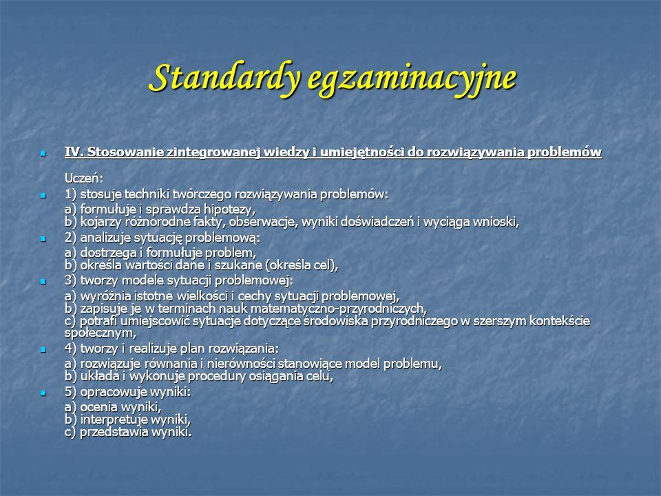 Standardy egzaminacyjne IV. Stosowanie zintegrowanej wiedzy i umiejętności do rozwiązywania problemów IV. Stosowanie zintegrowanej wiedzy i umiejętnoś