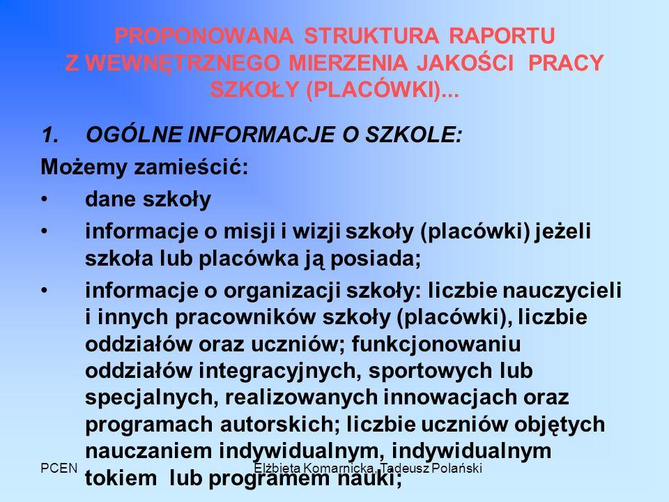 PCENElżbieta Komarnicka, Tadeusz Polański PROPONOWANA STRUKTURA RAPORTU Z WEWNĘTRZNEGO MIERZENIA JAKOŚCI PRACY SZKOŁY (PLACÓWKI)... 1.OGÓLNE INFORMACJ