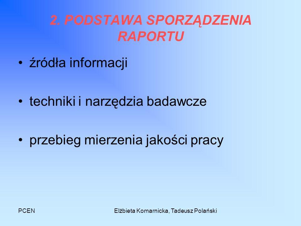 PCENElżbieta Komarnicka, Tadeusz Polański 2. PODSTAWA SPORZĄDZENIA RAPORTU źródła informacji techniki i narzędzia badawcze przebieg mierzenia jakości
