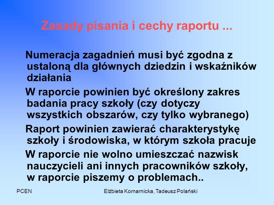 PCENElżbieta Komarnicka, Tadeusz Polański Zasady pisania i cechy raportu Wszystkie stwierdzenia i wnioski muszą być poparte dowodami, chociaż w raporcie nie trzeba ich zamieszczać Styl musi być jasny i jednoznaczny, a zapisy obiektywne, pisane rzeczowo i bez emocji.