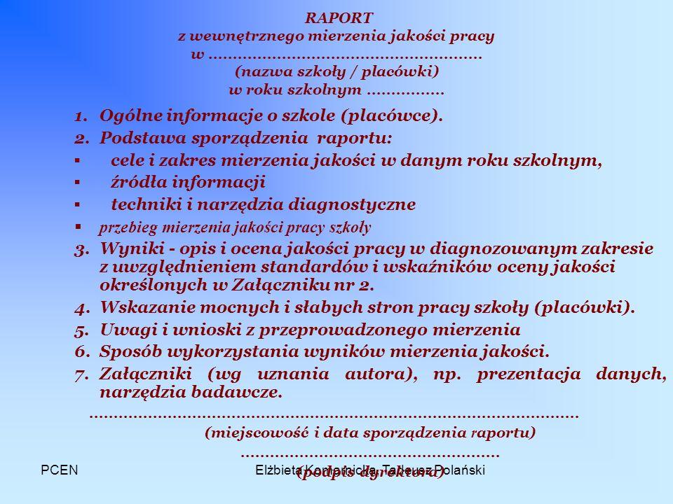 PCENElżbieta Komarnicka, Tadeusz Polański PROPONOWANA STRUKTURA RAPORTU Z WEWNĘTRZNEGO MIERZENIA JAKOŚCI PRACY SZKOŁY (PLACÓWKI)...