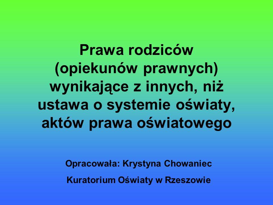 Prawa rodziców (opiekunów prawnych) wynikające z innych, niż ustawa o systemie oświaty, aktów prawa oświatowego Opracowała: Krystyna Chowaniec Kurator