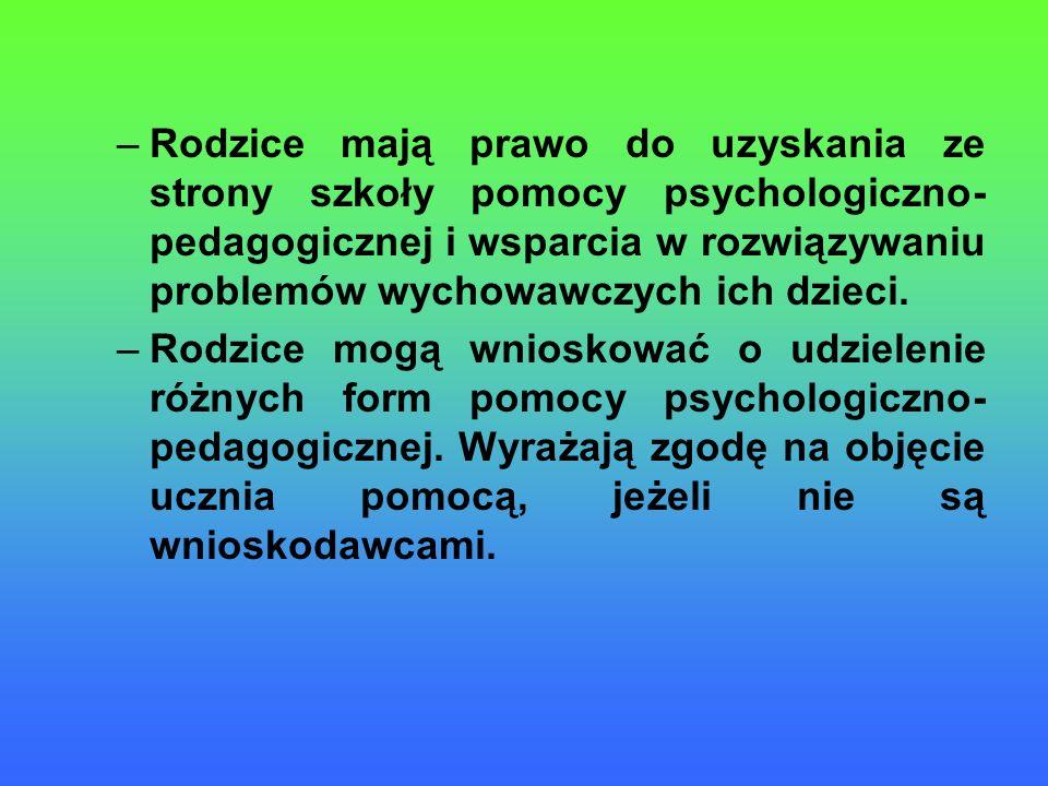 –Rodzice mają prawo do uzyskania ze strony szkoły pomocy psychologiczno- pedagogicznej i wsparcia w rozwiązywaniu problemów wychowawczych ich dzieci.