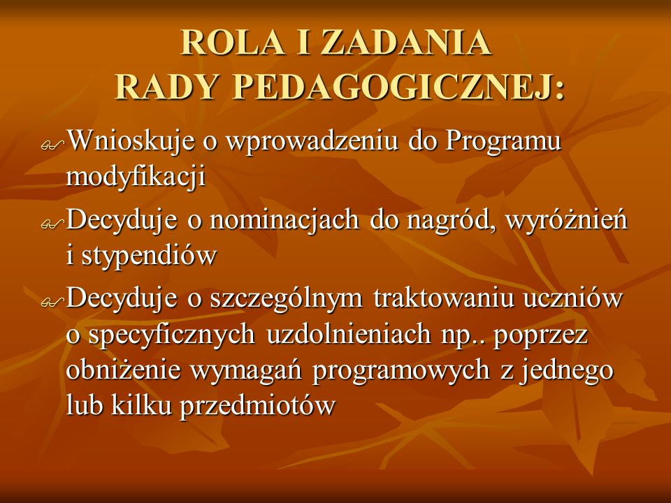 ROLA I ZADANIA RADY PEDAGOGICZNEJ: Wnioskuje o wprowadzeniu do Programu modyfikacji Wnioskuje o wprowadzeniu do Programu modyfikacji Decyduje o nomina