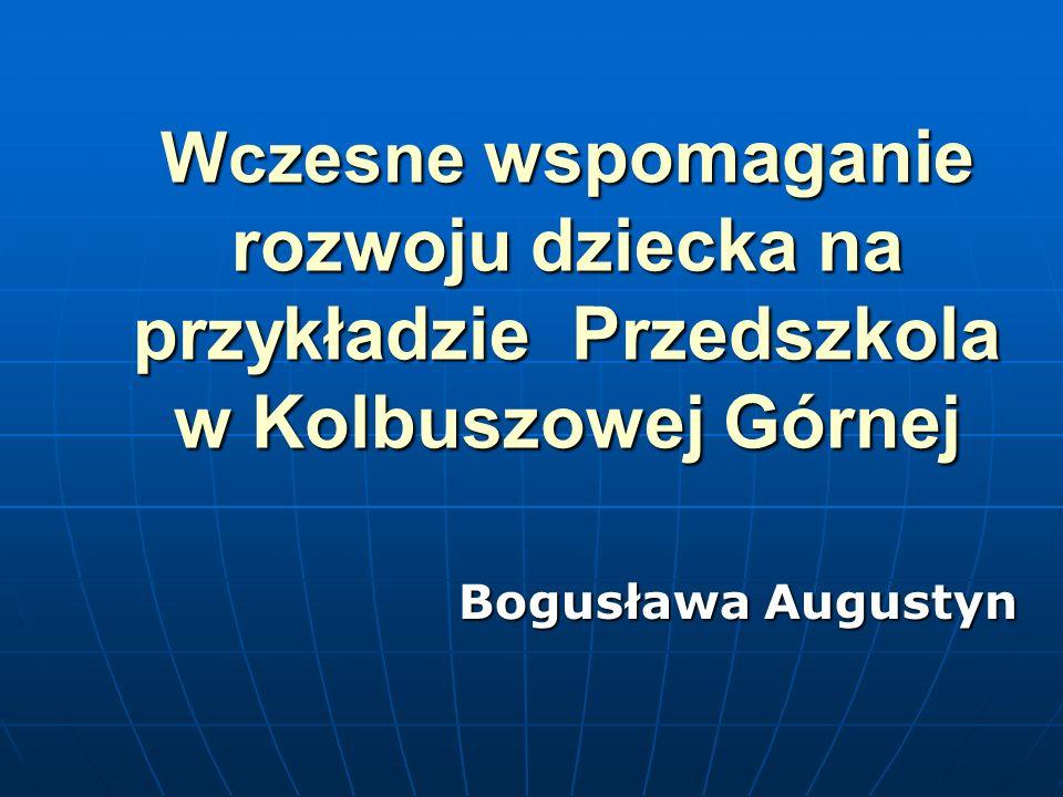 Wczesne wspomaganie rozwoju dziecka na przykładzie Przedszkola w Kolbuszowej Górnej Bogusława Augustyn