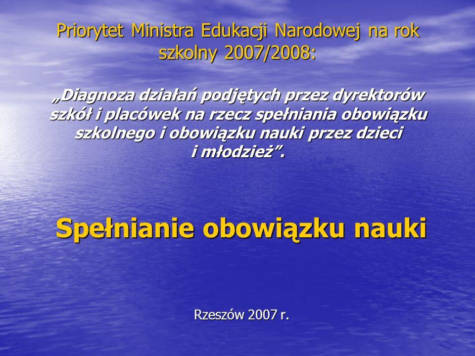 Priorytet Ministra Edukacji Narodowej na rok szkolny 2007/2008: Diagnoza działań podjętych przez dyrektorów szkół i placówek na rzecz spełniania obowiązku szkolnego i obowiązku nauki przez dzieci i młodzież.