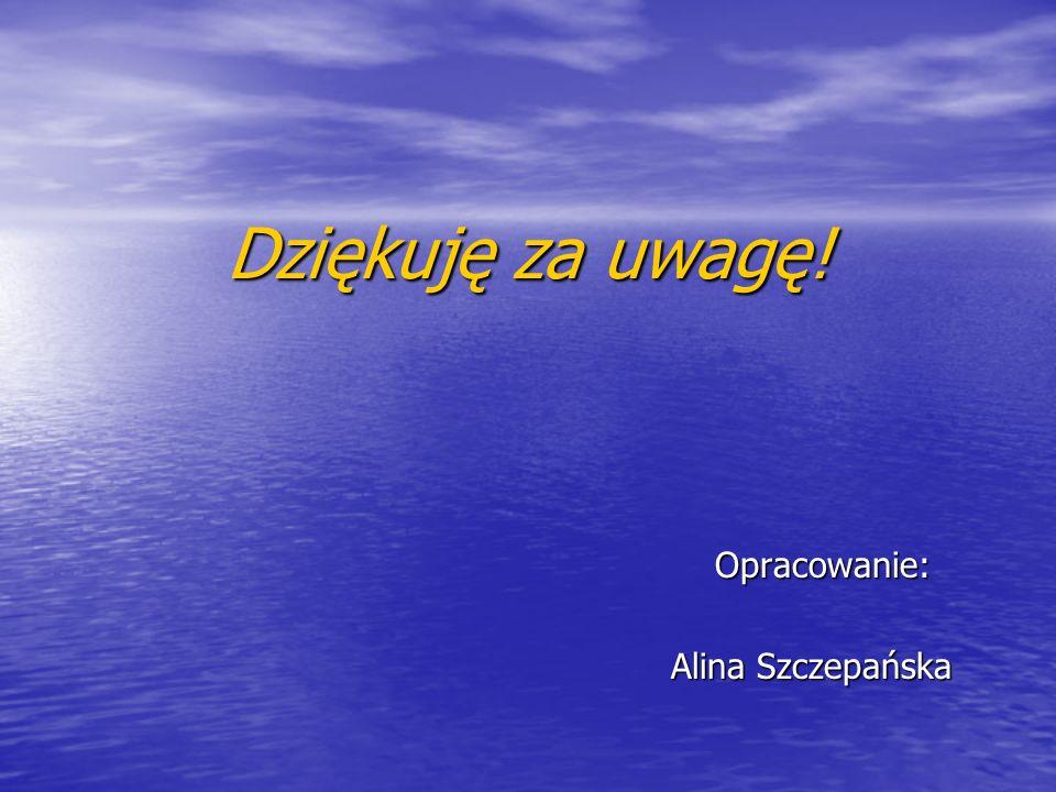 Dziękuję za uwagę! Opracowanie: Opracowanie: Alina Szczepańska Alina Szczepańska