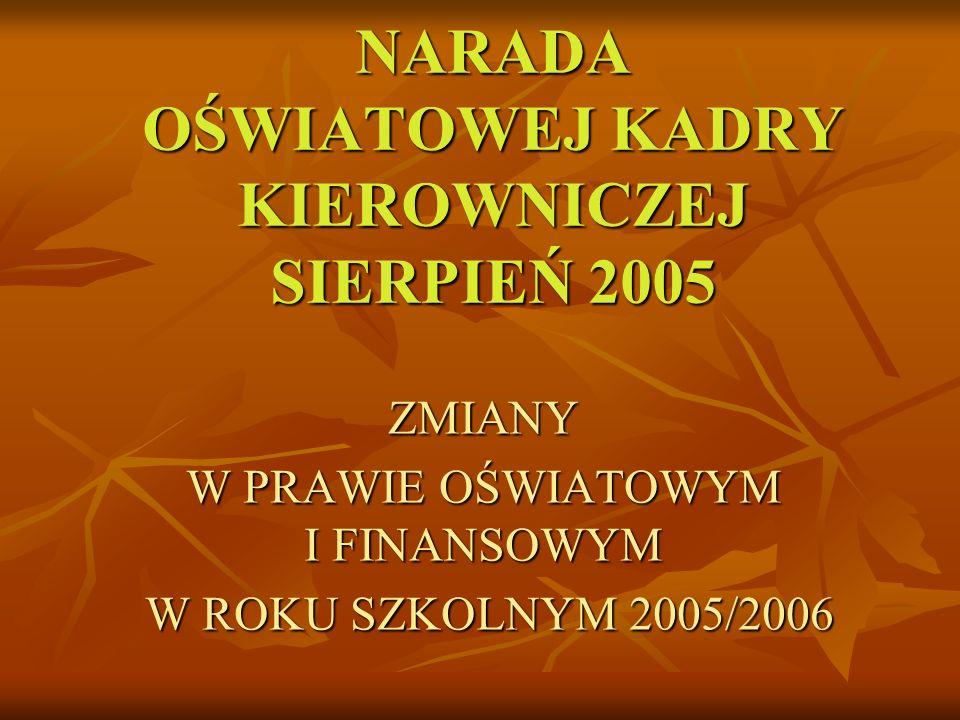 ZMIANY W PRAWIE OŚWIATOWYM I FINANSOWYM W ROKU SZKOLNYM 2005/2006 Ustawa z dnia 16 grudnia 2004 roku o zmianie ustawy o systemie oświaty(Dz.U.
