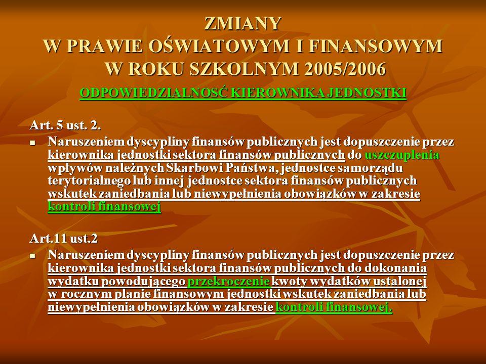 ZMIANY W PRAWIE OŚWIATOWYM I FINANSOWYM W ROKU SZKOLNYM 2005/2006 ODPOWIEDZIALNOSĆ KIEROWNIKA JEDNOSTKI Art. 5 ust. 2. Art. 5 ust. 2. Naruszeniem dysc