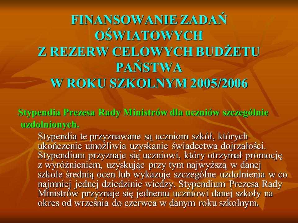 FINANSOWANIE ZADAŃ OŚWIATOWYCH Z REZERW CELOWYCH BUDŻETU PAŃSTWA W ROKU SZKOLNYM 2005/2006 Stypendia Prezesa Rady Ministrów dla uczniów szczególnie uzdolnionych.