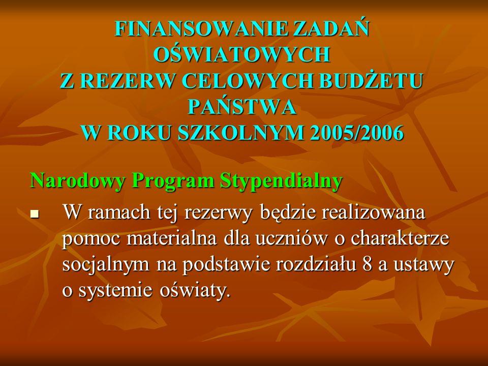 FINANSOWANIE ZADAŃ OŚWIATOWYCH Z REZERW CELOWYCH BUDŻETU PAŃSTWA W ROKU SZKOLNYM 2005/2006 Narodowy Program Stypendialny W ramach tej rezerwy będzie r