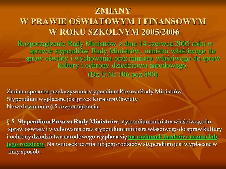 ZMIANY W PRAWIE OŚWIATOWYM I FINANSOWYM W ROKU SZKOLNYM 2005/2006 Rozporządzenie Rady Ministrów z dnia 14 czerwca 2005 roku w sprawie stypendiów Rady