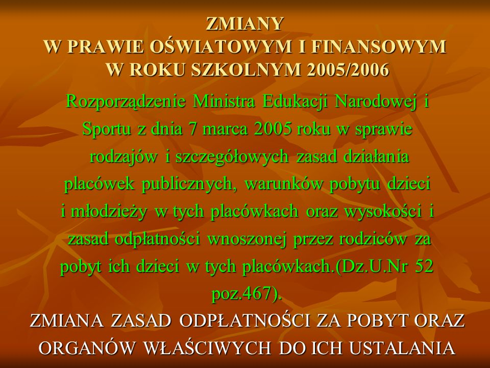 ZMIANY W PRAWIE OŚWIATOWYM I FINANSOWYM W ROKU SZKOLNYM 2005/2006 Rozporządzenie Ministra Edukacji Narodowej i Sportu z dnia 7 marca 2005 roku w spraw