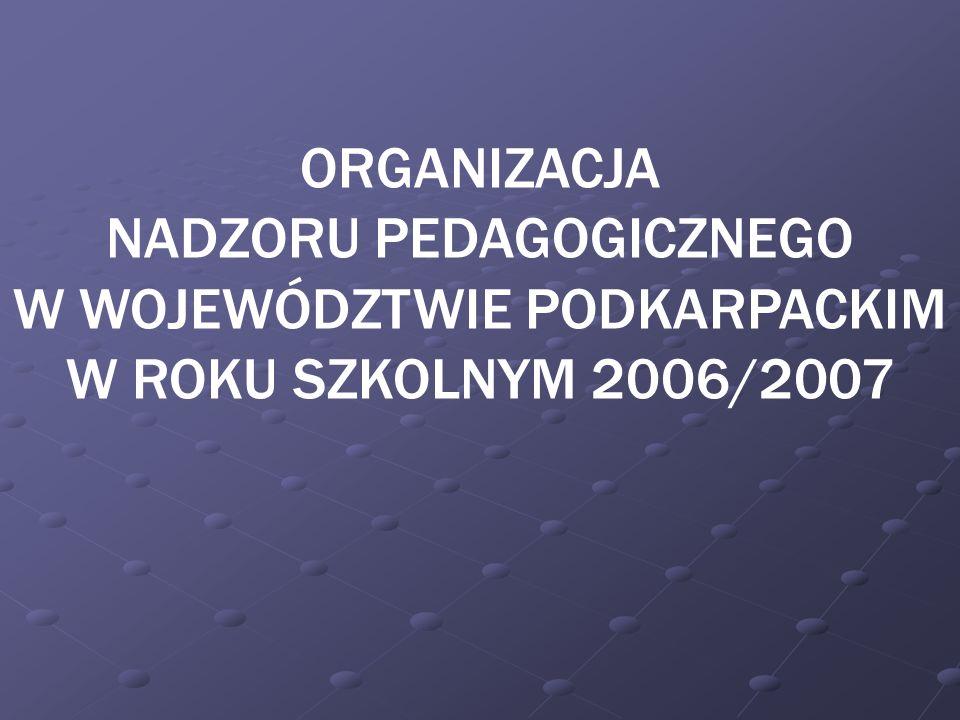 ORGANIZACJA NADZORU PEDAGOGICZNEGO W WOJEWÓDZTWIE PODKARPACKIM W ROKU SZKOLNYM 2006/2007