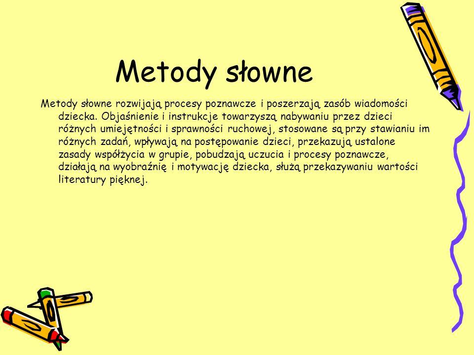 Metody słowne Metody słowne rozwijają procesy poznawcze i poszerzają zasób wiadomości dziecka. Objaśnienie i instrukcje towarzyszą nabywaniu przez dzi