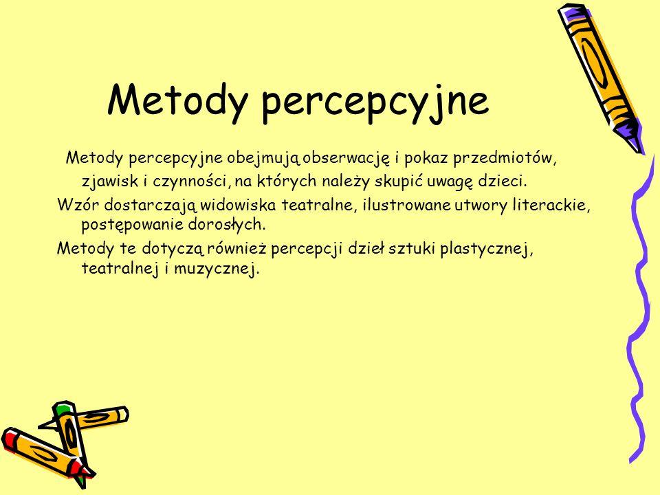 Metody percepcyjne Metody percepcyjne obejmują obserwację i pokaz przedmiotów, zjawisk i czynności, na których należy skupić uwagę dzieci. Wzór dostar