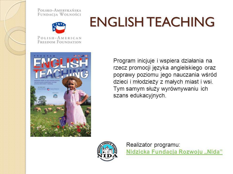 ENGLISH TEACHING ENGLISH TEACHING Program inicjuje i wspiera działania na rzecz promocji języka angielskiego oraz poprawy poziomu jego nauczania wśród
