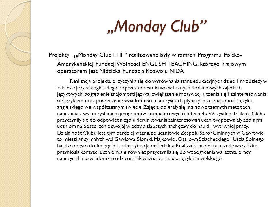 ,, Monday Club Projekty,, Monday Club I i II realizowane były w ramach Programu Polsko- Amerykańskiej Fundacji Wolności ENGLISH TEACHING, którego kraj