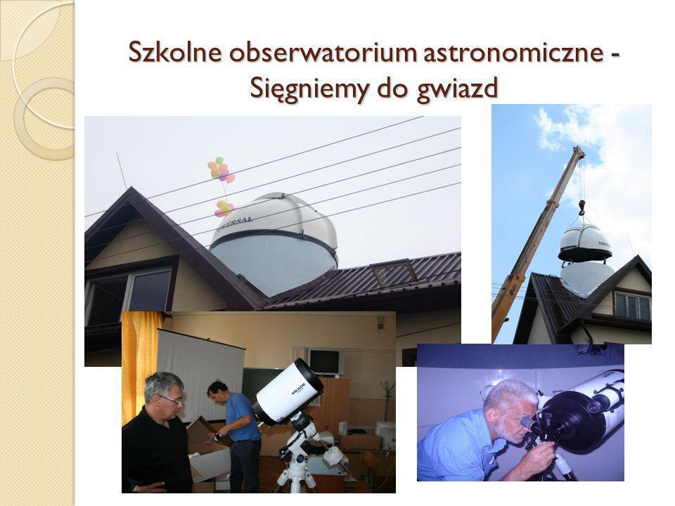 Szkolne obserwatorium astronomiczne - Sięgniemy do gwiazd