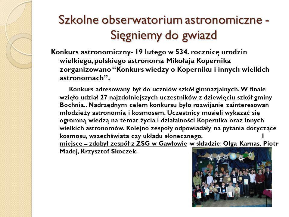 Szkolne obserwatorium astronomiczne - Sięgniemy do gwiazd Konkurs astronomiczny- 19 lutego w 534. rocznicę urodzin wielkiego, polskiego astronoma Miko