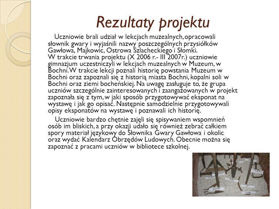 Rezultaty projektu Uczniowie brali udział w lekcjach muzealnych, opracowali słownik gwary i wyjaśnili nazwy poszczególnych przysiółków Gawłowa, Majkow