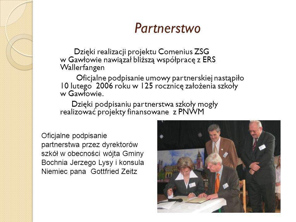 Partnerstwo Dzięki realizacji projektu Comenius ZSG w Gawłowie nawiązał bliższą współpracę z ERS Wallerfangen Oficjalne podpisanie umowy partnerskiej