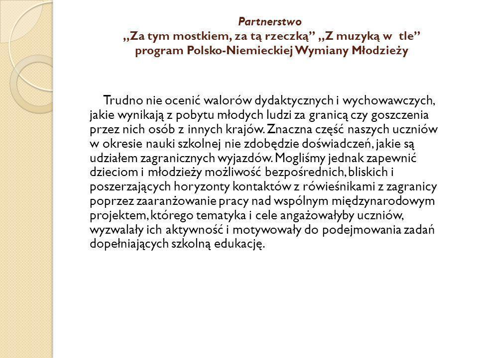 Partnerstwo,,Za tym mostkiem, za tą rzeczką,,Z muzyką w tle program Polsko-Niemieckiej Wymiany Młodzieży Trudno nie ocenić walorów dydaktycznych i wyc
