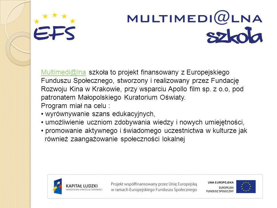 Multimedi@lnaMultimedi@lna szkoła to projekt finansowany z Europejskiego Funduszu Społecznego, stworzony i realizowany przez Fundację Rozwoju Kina w K