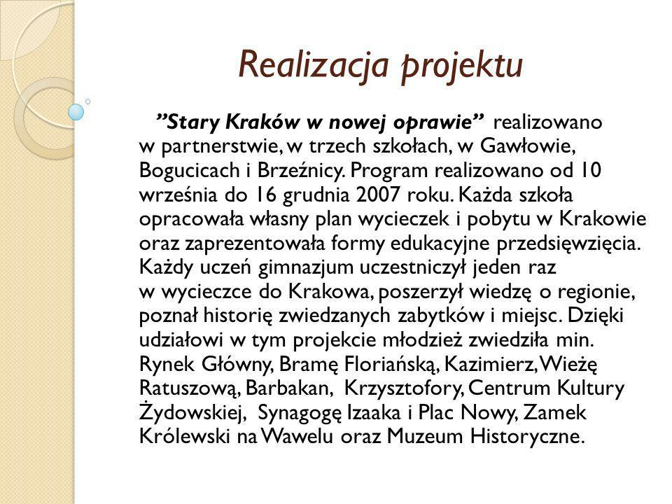 Realizacja projektu Stary Kraków w nowej oprawie realizowano w partnerstwie, w trzech szkołach, w Gawłowie, Bogucicach i Brzeźnicy. Program realizowan