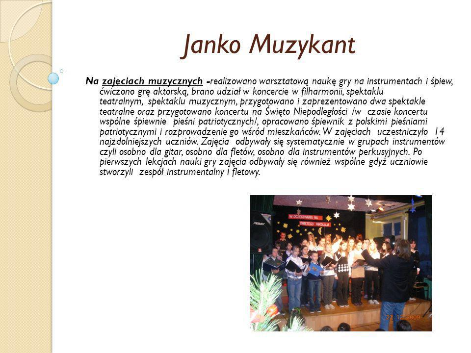 Janko Muzykant Na zajęciach muzycznych -realizowano warsztatową naukę gry na instrumentach i śpiew, ćwiczono grę aktorską, brano udział w koncercie w