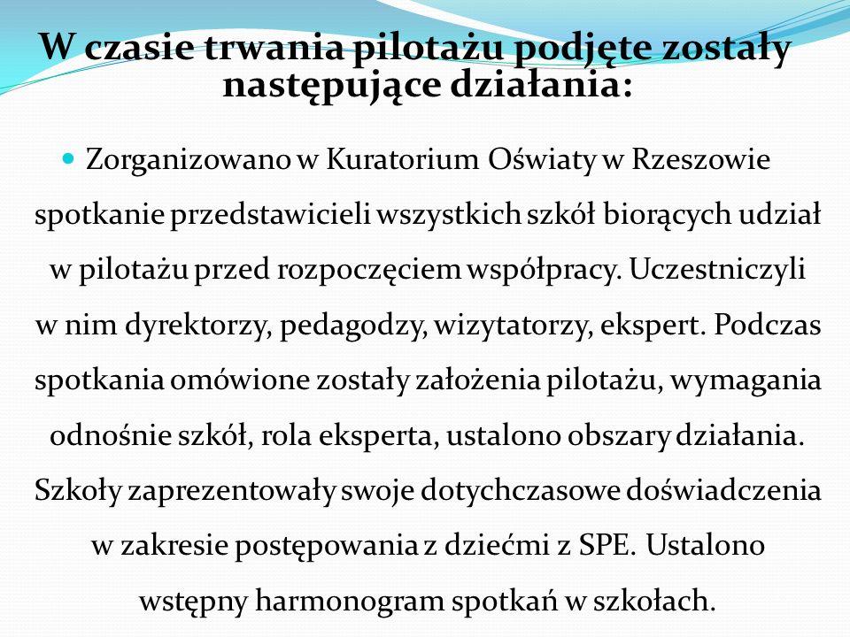 W czasie trwania pilotażu podjęte zostały następujące działania: Zorganizowano w Kuratorium Oświaty w Rzeszowie spotkanie przedstawicieli wszystkich s