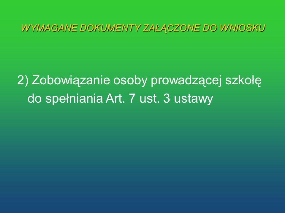 WYMAGANE DOKUMENTY ZAŁĄCZONE DO WNIOSKU 2) Zobowiązanie osoby prowadzącej szkołę do spełniania Art. 7 ust. 3 ustawy