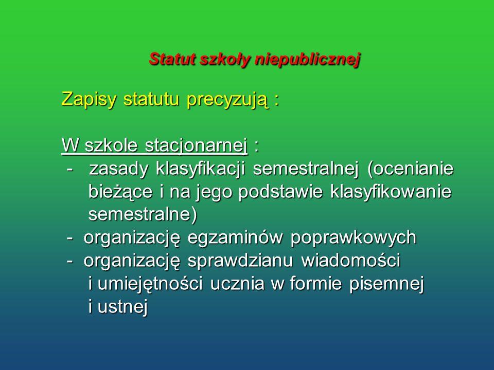 Statut szkoły niepublicznej Statut szkoły niepublicznej Zapisy statutu precyzują : W szkole stacjonarnej : - zasady klasyfikacji semestralnej (ocenian