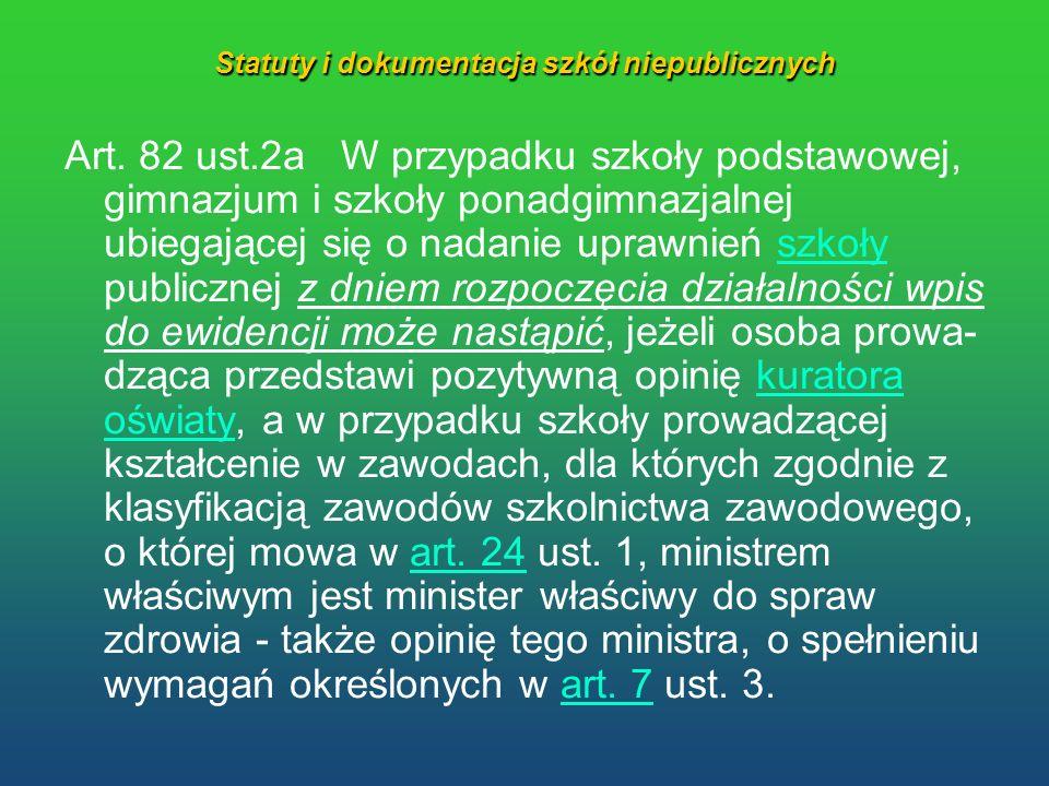 Statuty i dokumentacja szkół niepublicznych Art. 82 ust.2a W przypadku szkoły podstawowej, gimnazjum i szkoły ponadgimnazjalnej ubiegającej się o nada