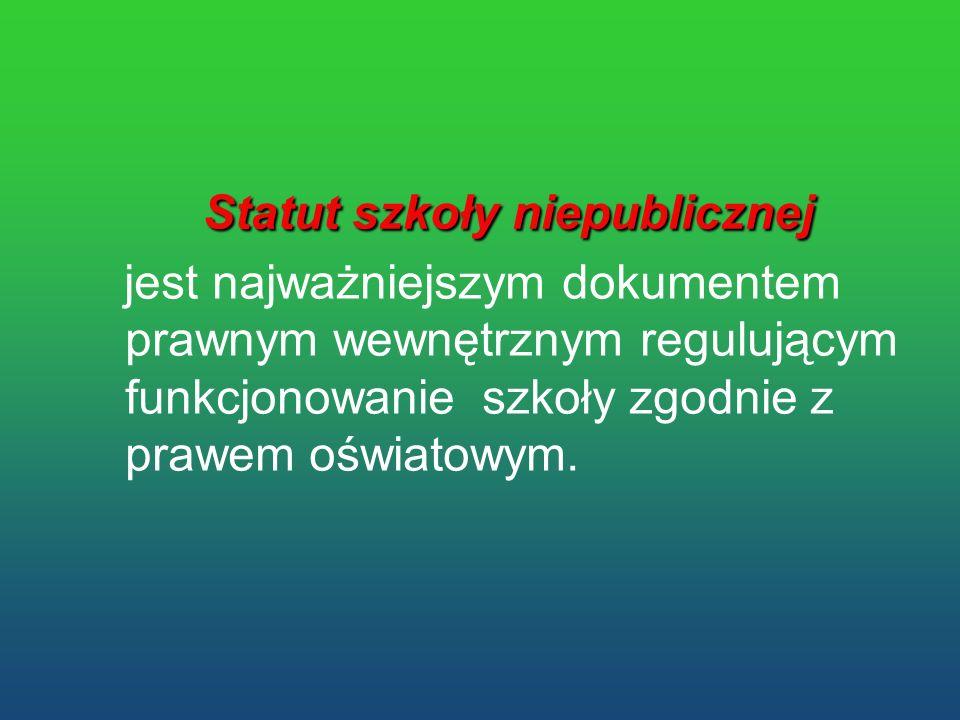 Statut szkoły niepublicznej Statut szkoły niepublicznej jest najważniejszym dokumentem prawnym wewnętrznym regulującym funkcjonowanie szkoły zgodnie z