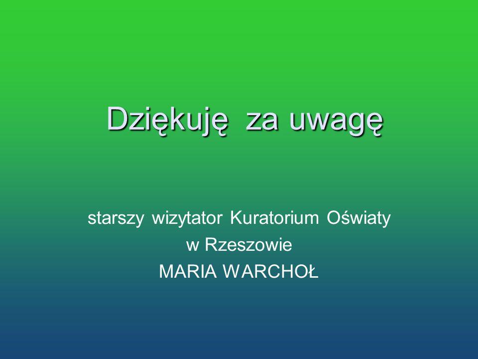 Dziękuję za uwagę starszy wizytator Kuratorium Oświaty w Rzeszowie MARIA WARCHOŁ