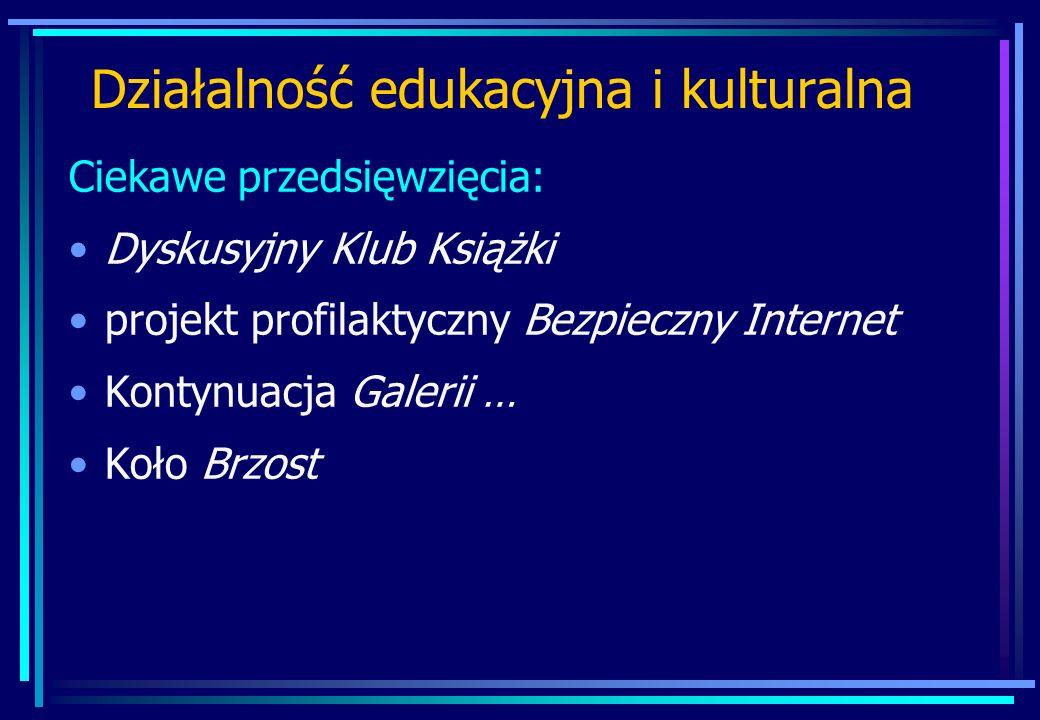 Działalność edukacyjna i kulturalna Ciekawe przedsięwzięcia: Dyskusyjny Klub Książki projekt profilaktyczny Bezpieczny Internet Kontynuacja Galerii …